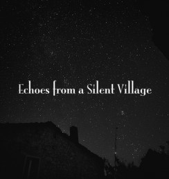Echoes from a Silent Village
